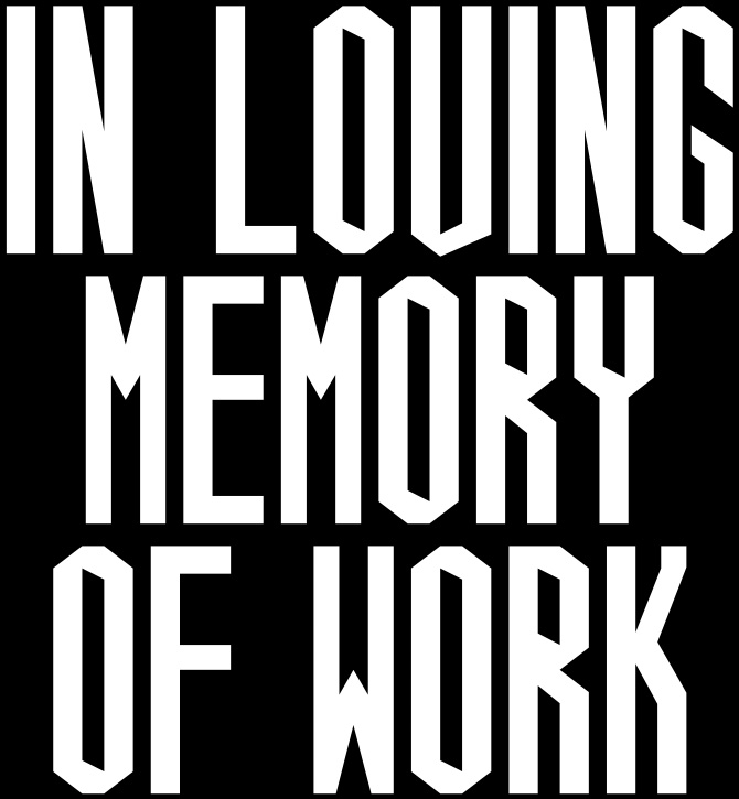In Loving Memory of Work.